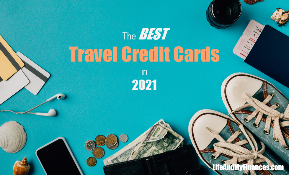 The Best Travel Credit Cards In 2021 - Life And My Finances